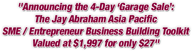 Announcing the Garage Sale: The Jay Abraham Asia Pacific SME /  Entrepreneur  Business Building Toolkit Valued at $1,997 for only $97